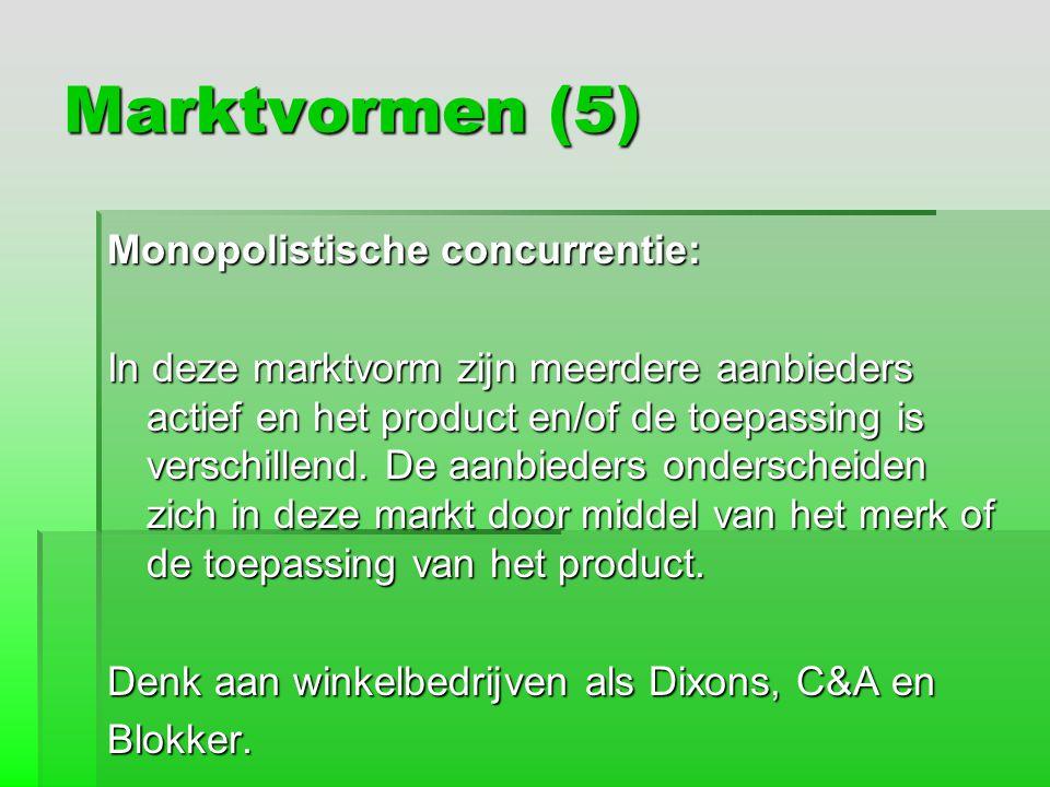 Marktvormen (5) Monopolistische concurrentie: In deze marktvorm zijn meerdere aanbieders actief en het product en/of de toepassing is verschillend. De