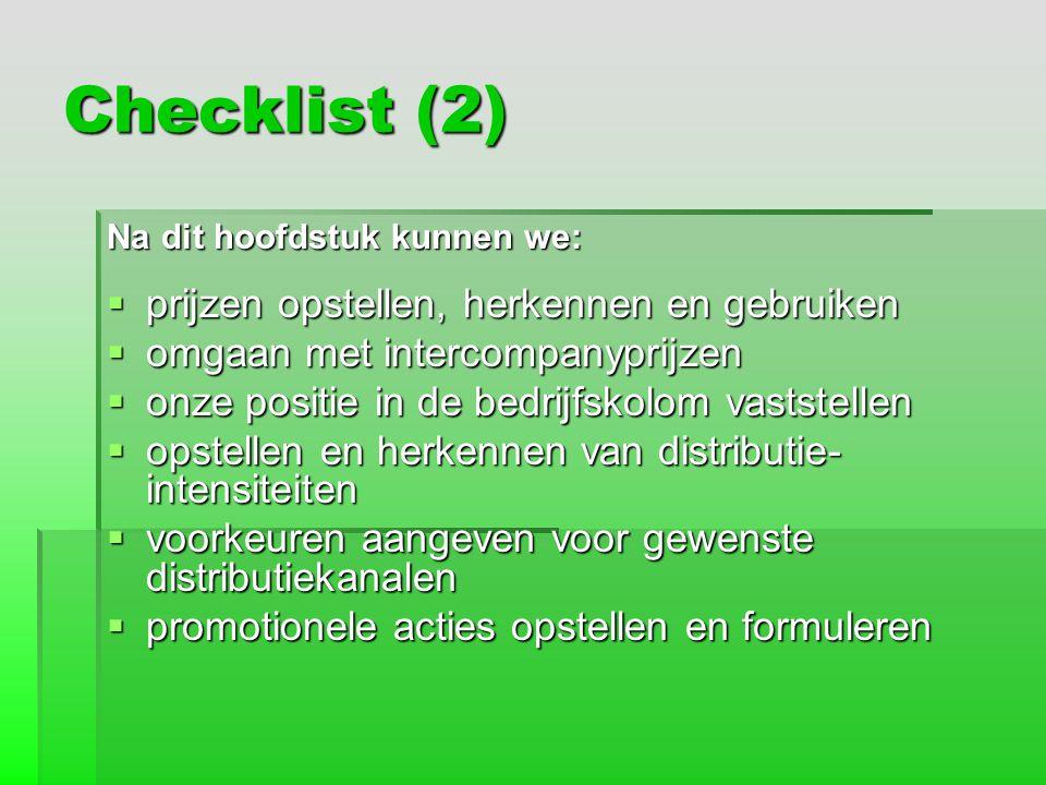 Checklist (2) Na dit hoofdstuk kunnen we:  prijzen opstellen, herkennen en gebruiken  omgaan met intercompanyprijzen  onze positie in de bedrijfsko