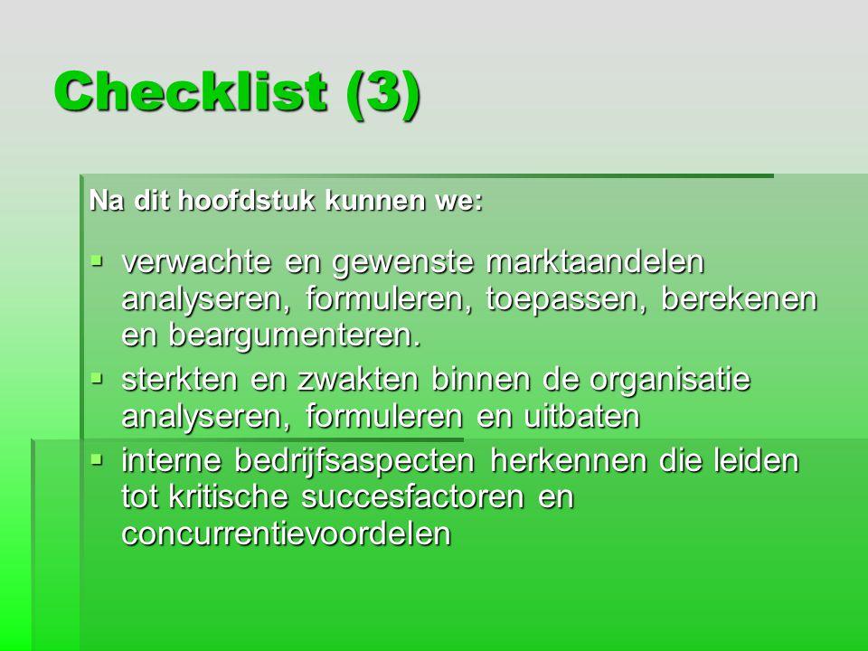 Checklist (3) Na dit hoofdstuk kunnen we:  verwachte en gewenste marktaandelen analyseren, formuleren, toepassen, berekenen en beargumenteren.  ster