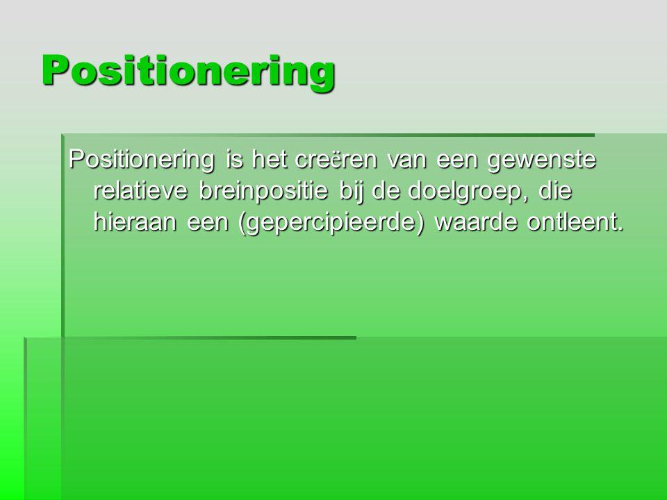 Positionering Positionering is het cre ë ren van een gewenste relatieve breinpositie bij de doelgroep, die hieraan een (gepercipieerde) waarde ontleen