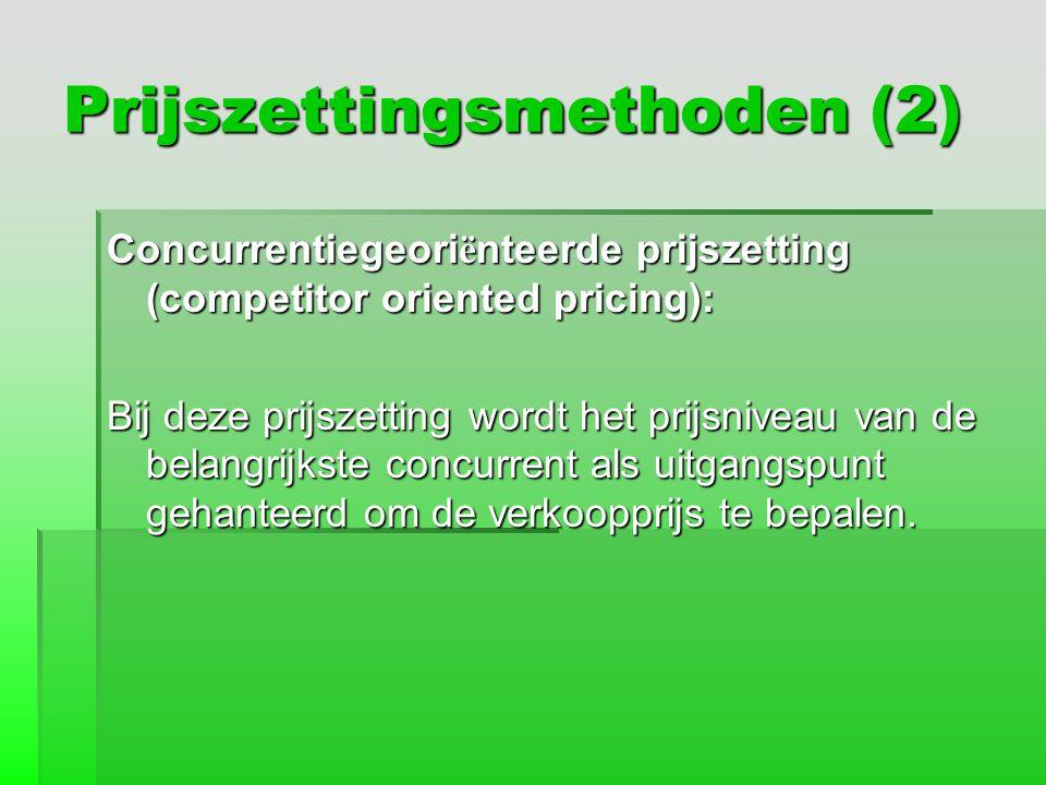Prijszettingsmethoden (2) Concurrentiegeori ë nteerde prijszetting (competitor oriented pricing): Bij deze prijszetting wordt het prijsniveau van de b