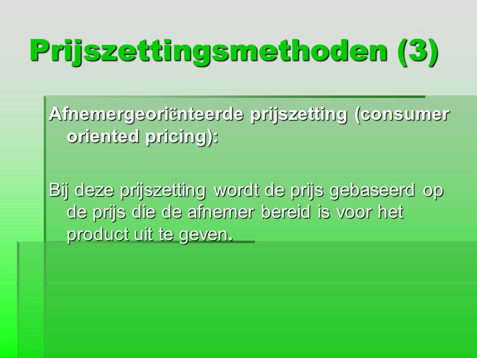 Prijszettingsmethoden (3) Afnemergeori ë nteerde prijszetting (consumer oriented pricing): Bij deze prijszetting wordt de prijs gebaseerd op de prijs