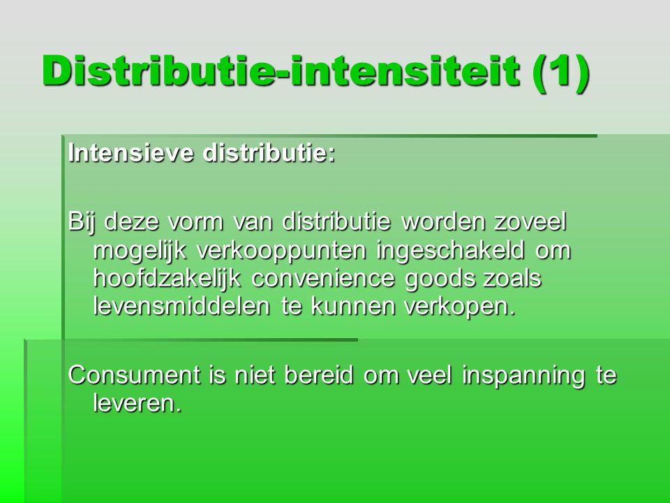 Distributie-intensiteit (1) Intensieve distributie: Bij deze vorm van distributie worden zoveel mogelijk verkooppunten ingeschakeld om hoofdzakelijk c
