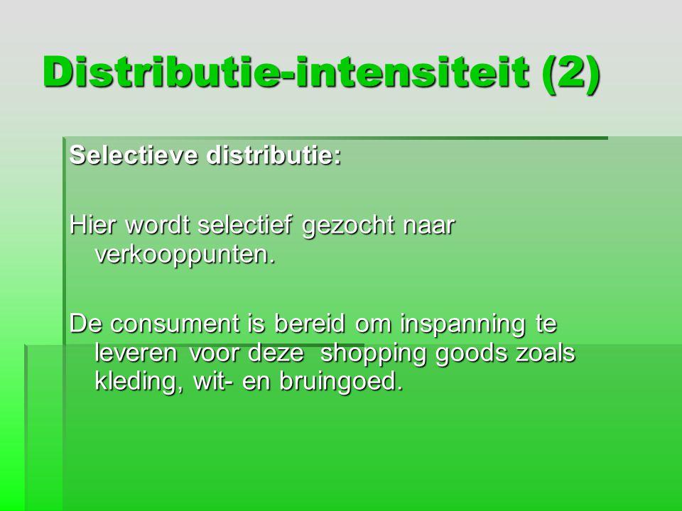 Distributie-intensiteit (2) Selectieve distributie: Hier wordt selectief gezocht naar verkooppunten. De consument is bereid om inspanning te leveren v