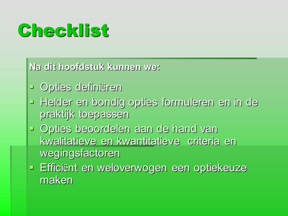 Checklist Na dit hoofdstuk kunnen we:  Opties defini ë ren  Helder en bondig opties formuleren en in de praktijk toepassen  Opties beoordelen aan d