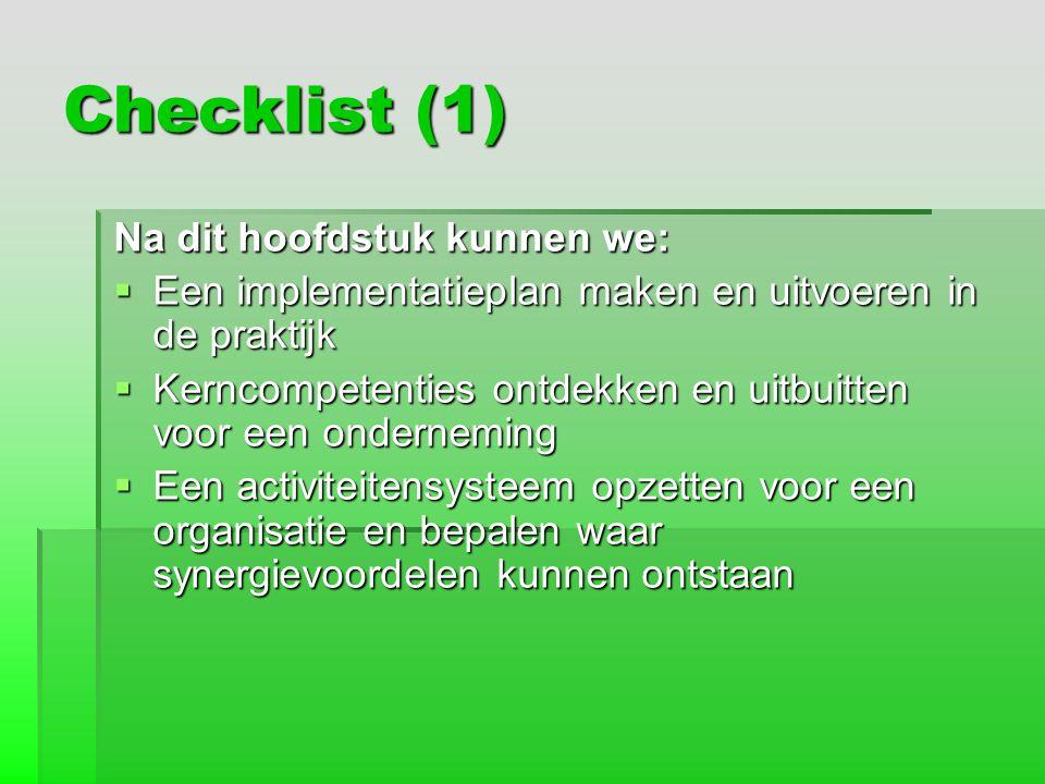 Checklist (1) Na dit hoofdstuk kunnen we:  Een implementatieplan maken en uitvoeren in de praktijk  Kerncompetenties ontdekken en uitbuitten voor ee