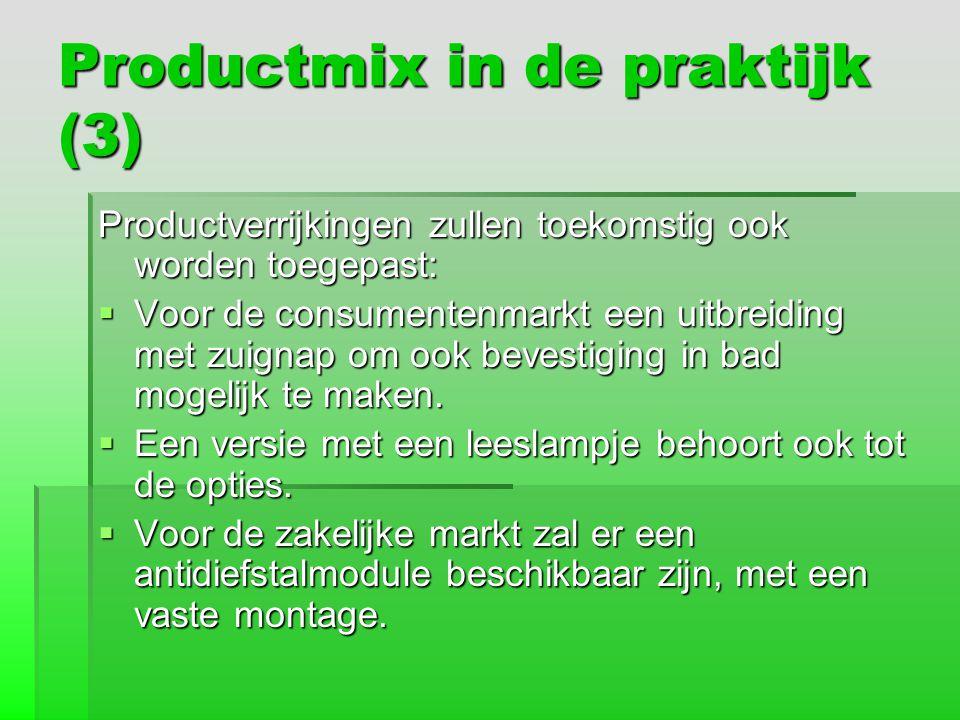 Productmix in de praktijk (3) Productverrijkingen zullen toekomstig ook worden toegepast:  Voor de consumentenmarkt een uitbreiding met zuignap om oo