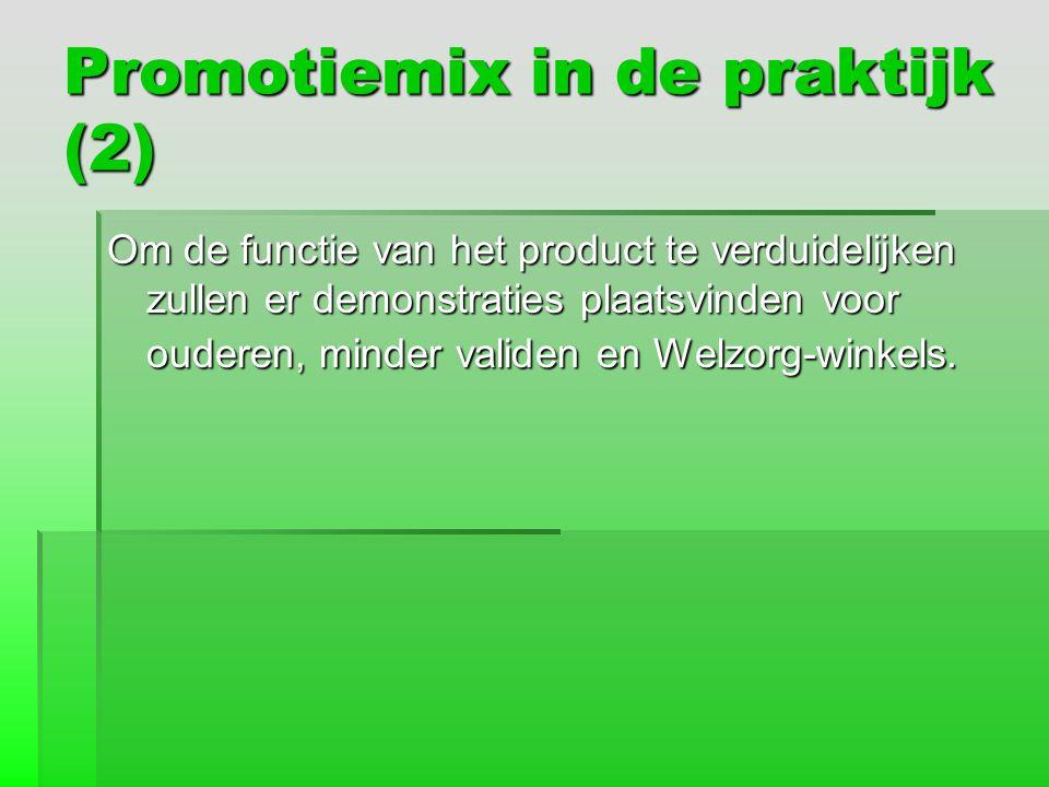 Promotiemix in de praktijk (2) Om de functie van het product te verduidelijken zullen er demonstraties plaatsvinden voor ouderen, minder validen en We