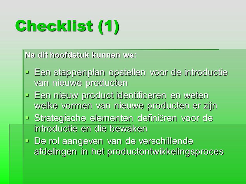 Checklist (1) Na dit hoofdstuk kunnen we:  Een stappenplan opstellen voor de introductie van nieuwe producten  Een nieuw product identificeren en we
