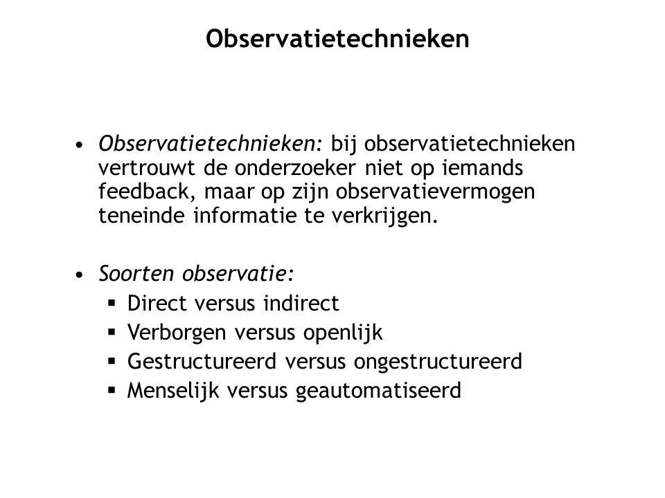 Observatietechnieken: bij observatietechnieken vertrouwt de onderzoeker niet op iemands feedback, maar op zijn observatievermogen teneinde informatie te verkrijgen.