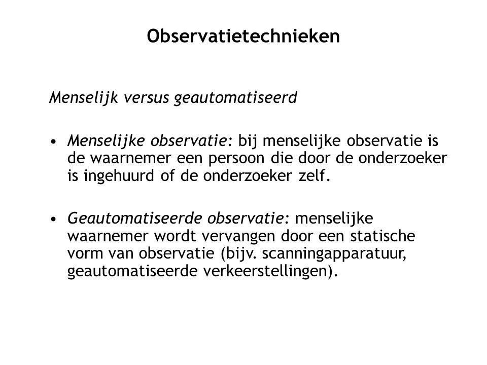Menselijk versus geautomatiseerd Menselijke observatie: bij menselijke observatie is de waarnemer een persoon die door de onderzoeker is ingehuurd of de onderzoeker zelf.