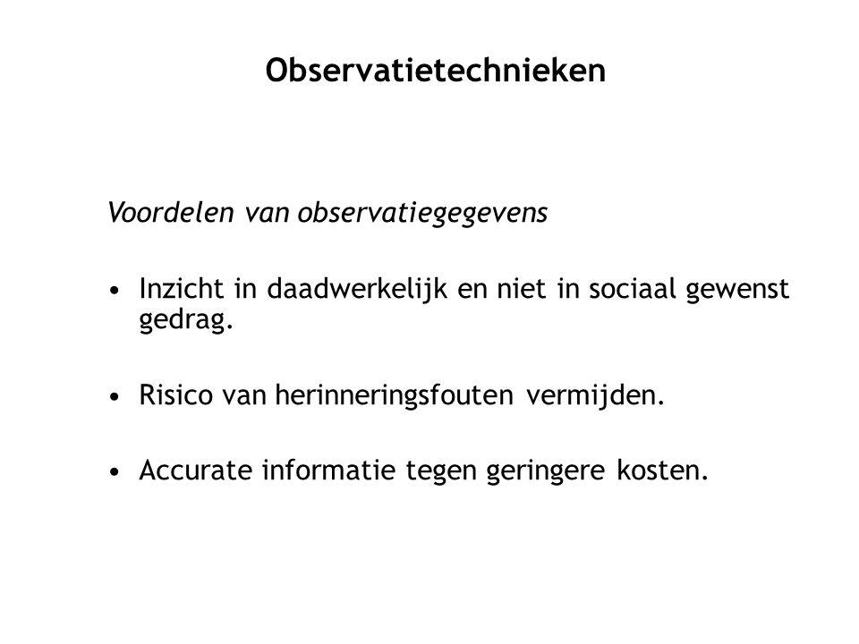 Voordelen van observatiegegevens Inzicht in daadwerkelijk en niet in sociaal gewenst gedrag. Risico van herinneringsfouten vermijden. Accurate informa