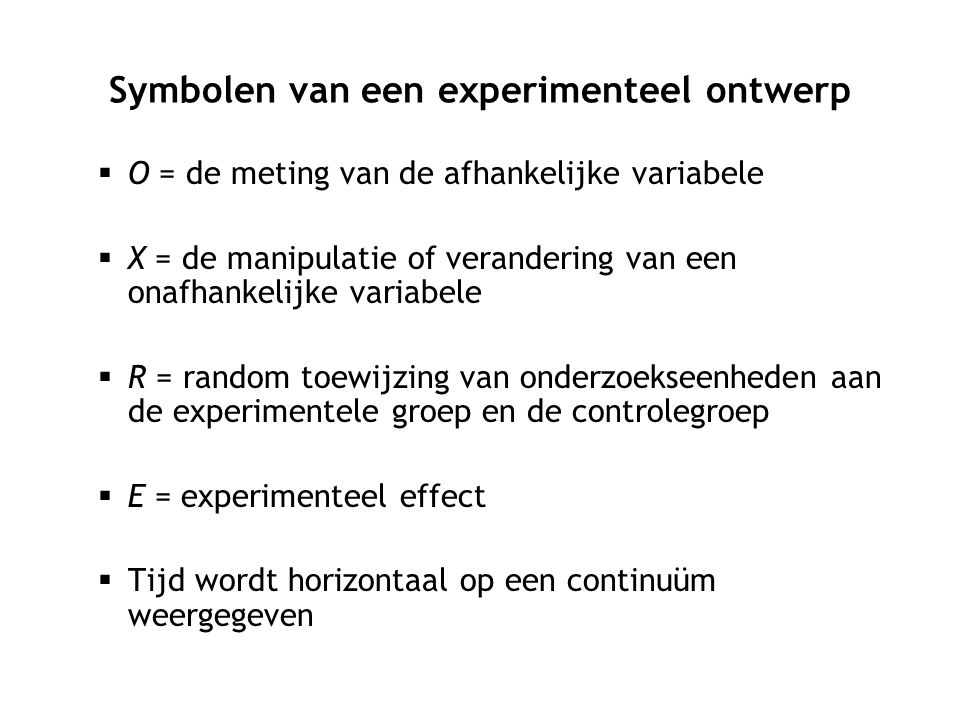 Symbolen van een experimenteel ontwerp  O = de meting van de afhankelijke variabele  X = de manipulatie of verandering van een onafhankelijke variab
