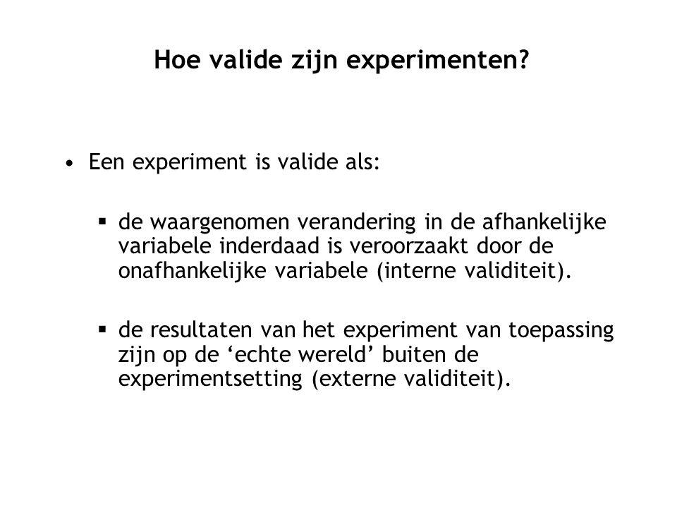 Een experiment is valide als:  de waargenomen verandering in de afhankelijke variabele inderdaad is veroorzaakt door de onafhankelijke variabele (int