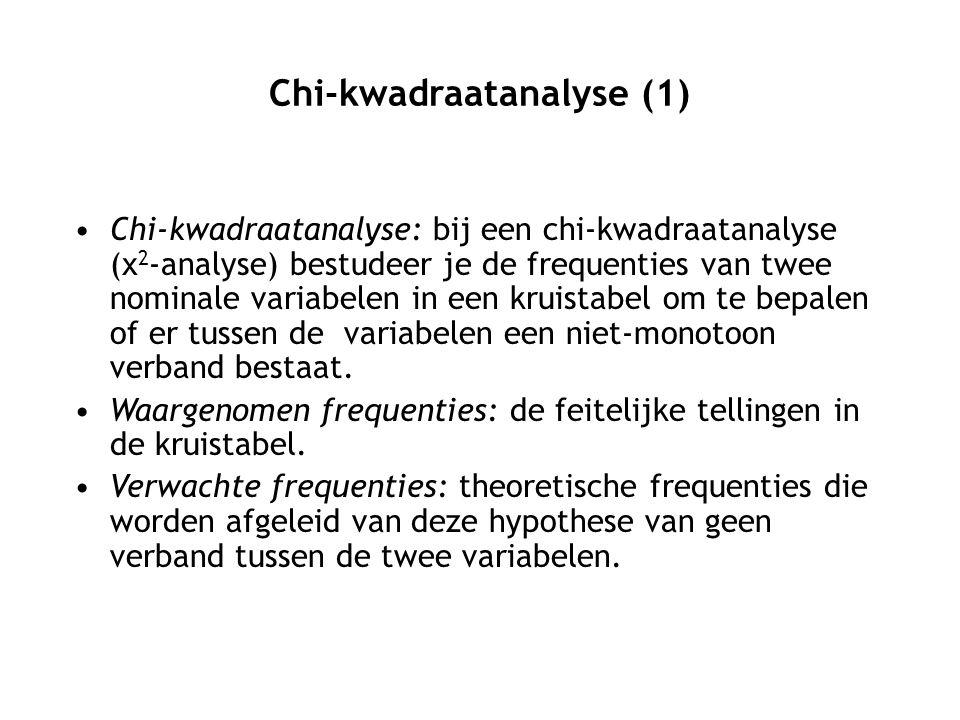 Chi-kwadraatanalyse (1) Chi-kwadraatanalyse: bij een chi-kwadraatanalyse (χ 2 -analyse) bestudeer je de frequenties van twee nominale variabelen in een kruistabel om te bepalen of er tussen de variabelen een niet-monotoon verband bestaat.