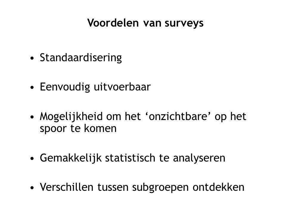 Standaardisering Eenvoudig uitvoerbaar Mogelijkheid om het 'onzichtbare' op het spoor te komen Gemakkelijk statistisch te analyseren Verschillen tusse
