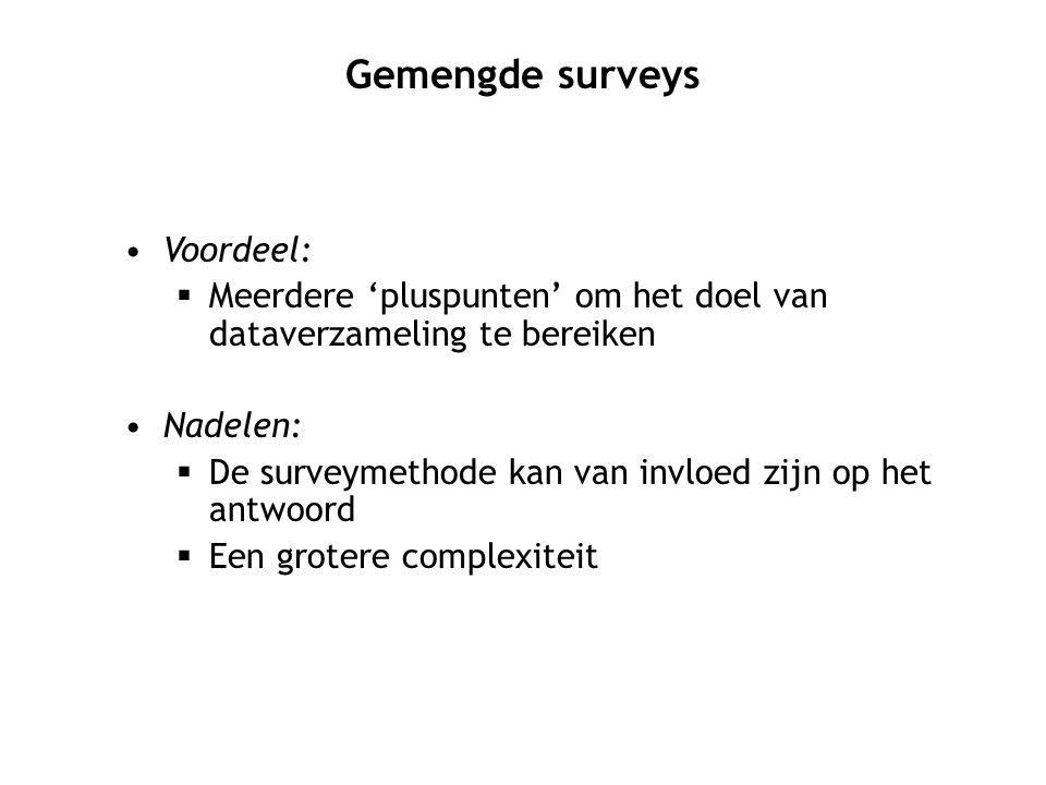 Voordeel:  Meerdere 'pluspunten' om het doel van dataverzameling te bereiken Nadelen:  De surveymethode kan van invloed zijn op het antwoord  Een g
