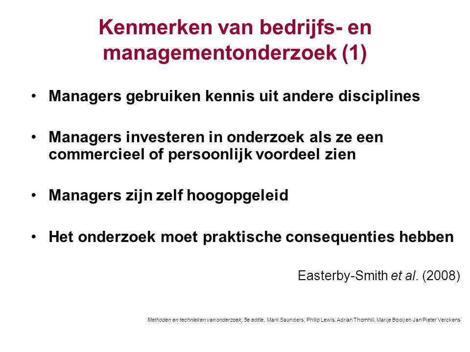 Kenmerken van bedrijfs- en managementonderzoek (1) Managers gebruiken kennis uit andere disciplines Managers investeren in onderzoek als ze een commer