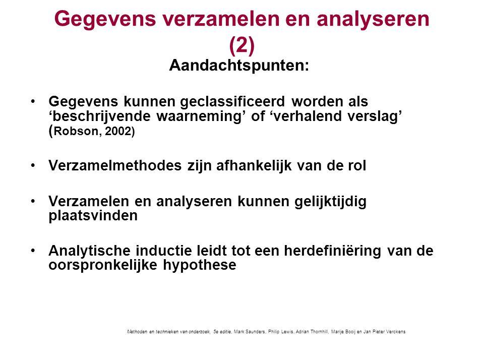 Gegevens verzamelen en analyseren (2) Aandachtspunten: Gegevens kunnen geclassificeerd worden als 'beschrijvende waarneming' of 'verhalend verslag' (