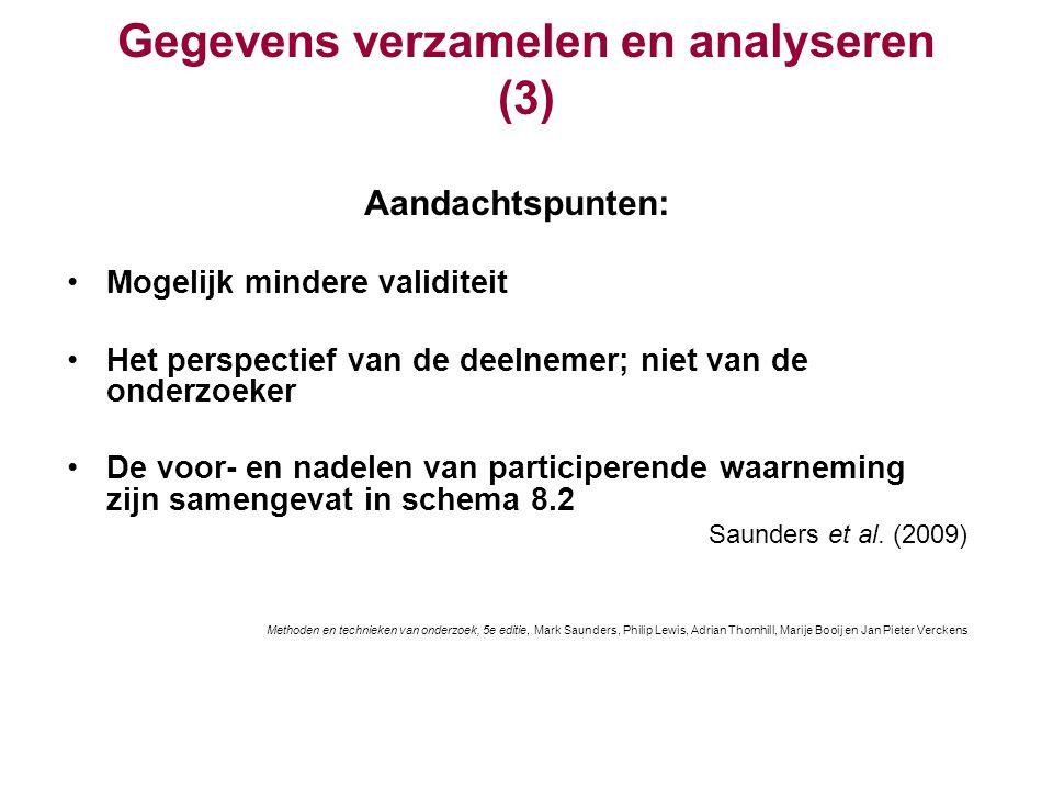 Gegevens verzamelen en analyseren (3) Aandachtspunten: Mogelijk mindere validiteit Het perspectief van de deelnemer; niet van de onderzoeker De voor-
