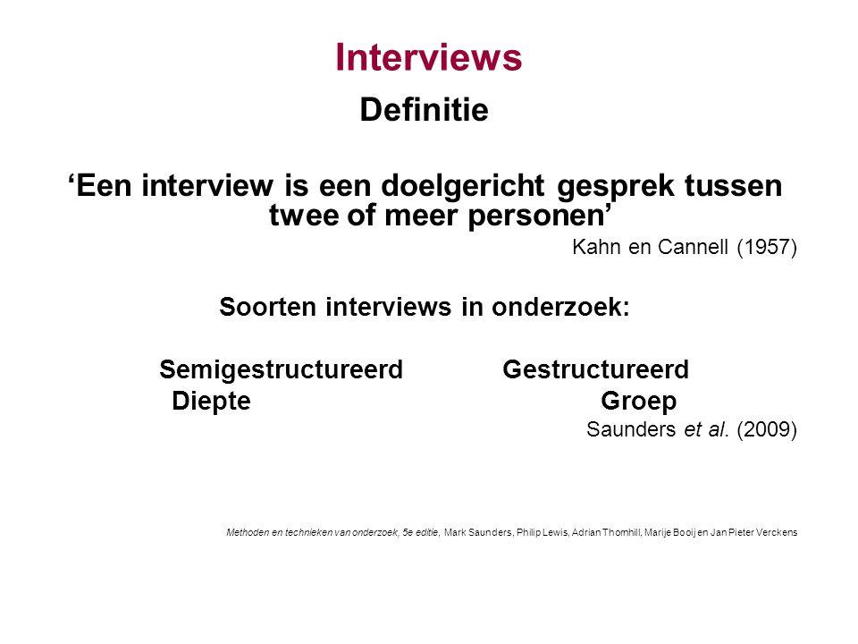 Interviews Definitie 'Een interview is een doelgericht gesprek tussen twee of meer personen' Kahn en Cannell (1957) Soorten interviews in onderzoek: S
