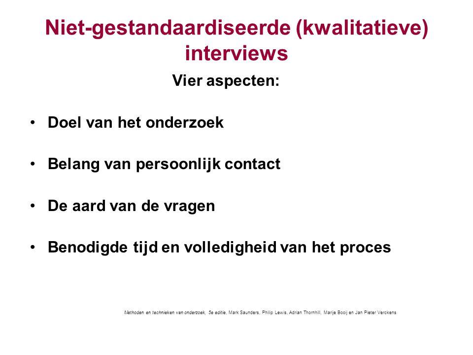 Niet-gestandaardiseerde (kwalitatieve) interviews Vier aspecten: Doel van het onderzoek Belang van persoonlijk contact De aard van de vragen Benodigde