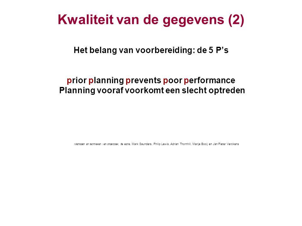 Kwaliteit van de gegevens (2) Het belang van voorbereiding: de 5 P's 'prior planning prevents poor performance' 'Planning vooraf voorkomt een slecht o