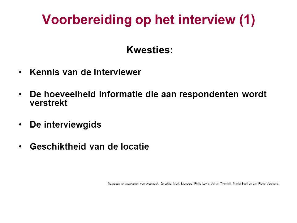 Voorbereiding op het interview (1) Kwesties: Kennis van de interviewer De hoeveelheid informatie die aan respondenten wordt verstrekt De interviewgids