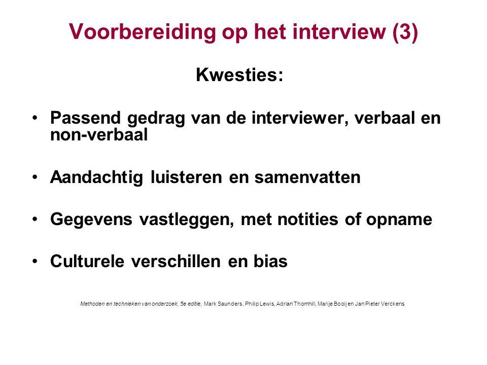 Voorbereiding op het interview (3) Kwesties: Passend gedrag van de interviewer, verbaal en non-verbaal Aandachtig luisteren en samenvatten Gegevens va