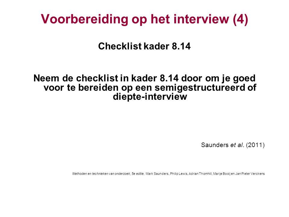 Voorbereiding op het interview (4) Checklist kader 8.14 Neem de checklist in kader 8.14 door om je goed voor te bereiden op een semigestructureerd of