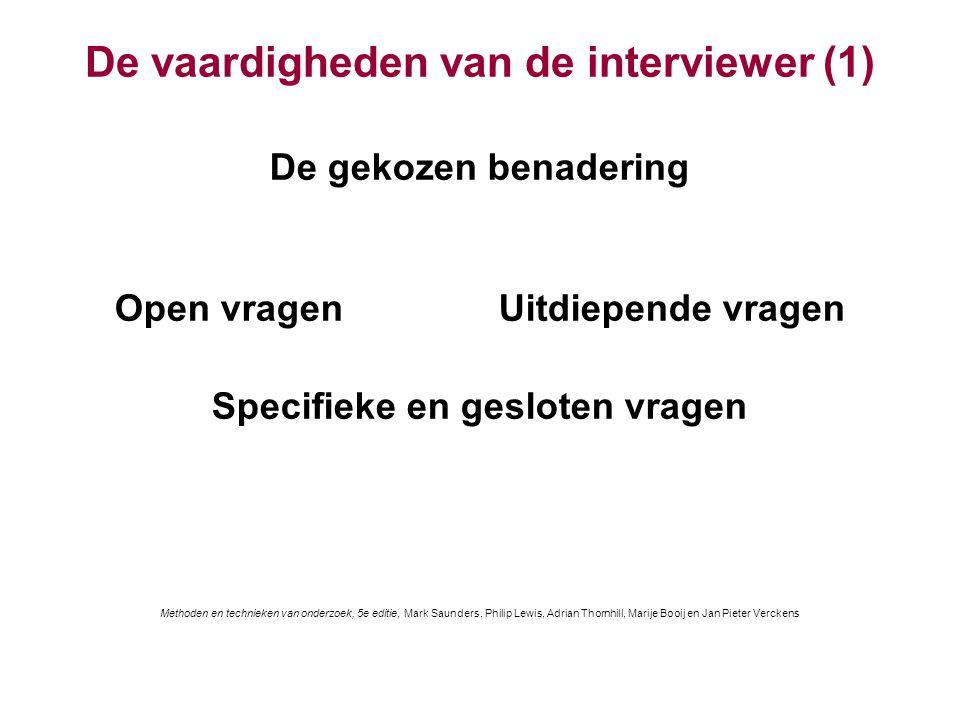 De vaardigheden van de interviewer (1) De gekozen benadering Open vragenUitdiepende vragen Specifieke en gesloten vragen Methoden en technieken van on