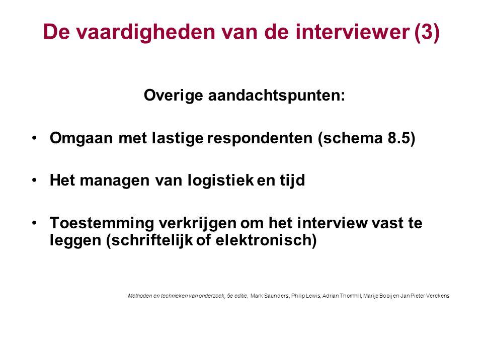 De vaardigheden van de interviewer (3) Overige aandachtspunten: Omgaan met lastige respondenten (schema 8.5) Het managen van logistiek en tijd Toestem