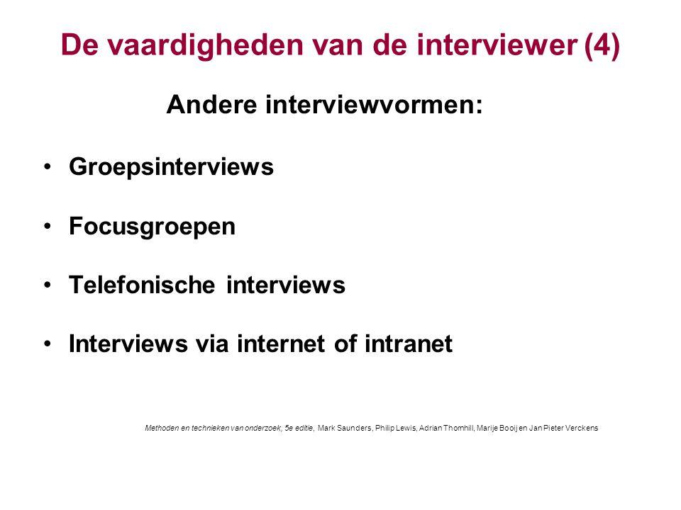 De vaardigheden van de interviewer (4) Andere interviewvormen: Groepsinterviews Focusgroepen Telefonische interviews Interviews via internet of intran