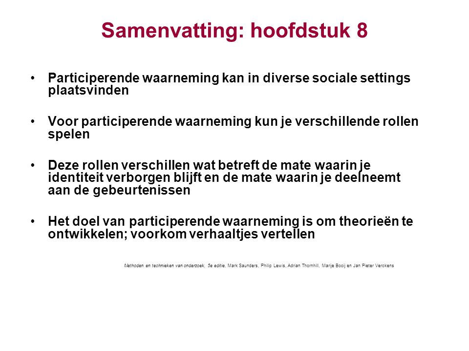 Samenvatting: hoofdstuk 8 Participerende waarneming kan in diverse sociale settings plaatsvinden Voor participerende waarneming kun je verschillende r