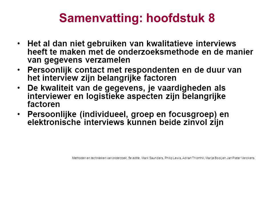 Samenvatting: hoofdstuk 8 Het al dan niet gebruiken van kwalitatieve interviews heeft te maken met de onderzoeksmethode en de manier van gegevens verz