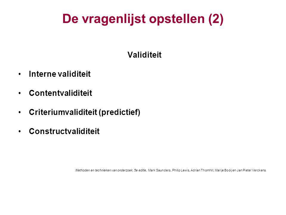 De vragenlijst opstellen (2) Validiteit Interne validiteit Contentvaliditeit Criteriumvaliditeit (predictief) Constructvaliditeit Methoden en techniek