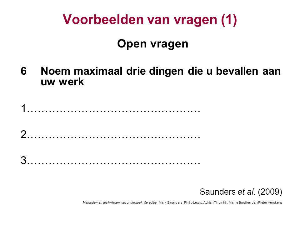 Voorbeelden van vragen (1) Open vragen 6Noem maximaal drie dingen die u bevallen aan uw werk 1………………………………………… 2………………………………………… 3………………………………………… Saunders et al.