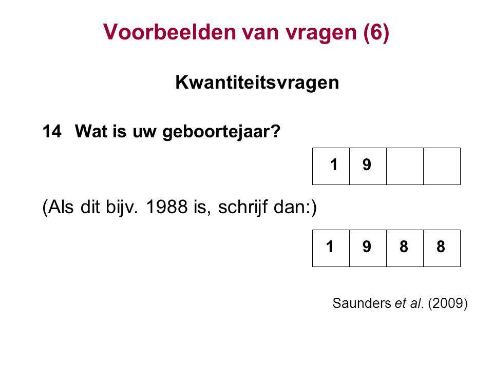 Voorbeelden van vragen (6) Kwantiteitsvragen 14Wat is uw geboortejaar? (Als dit bijv. 1988 is, schrijf dan:) Saunders et al. (2009) 1 1 9 988