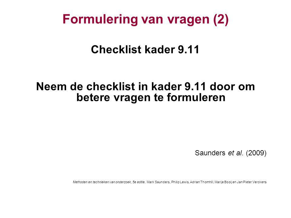 Formulering van vragen (2) Checklist kader 9.11 Neem de checklist in kader 9.11 door om betere vragen te formuleren Saunders et al. (2009) Methoden en