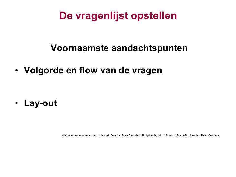 De vragenlijst opstellen Voornaamste aandachtspunten Volgorde en flow van de vragen Lay-out Methoden en technieken van onderzoek, 5e editie, Mark Saun