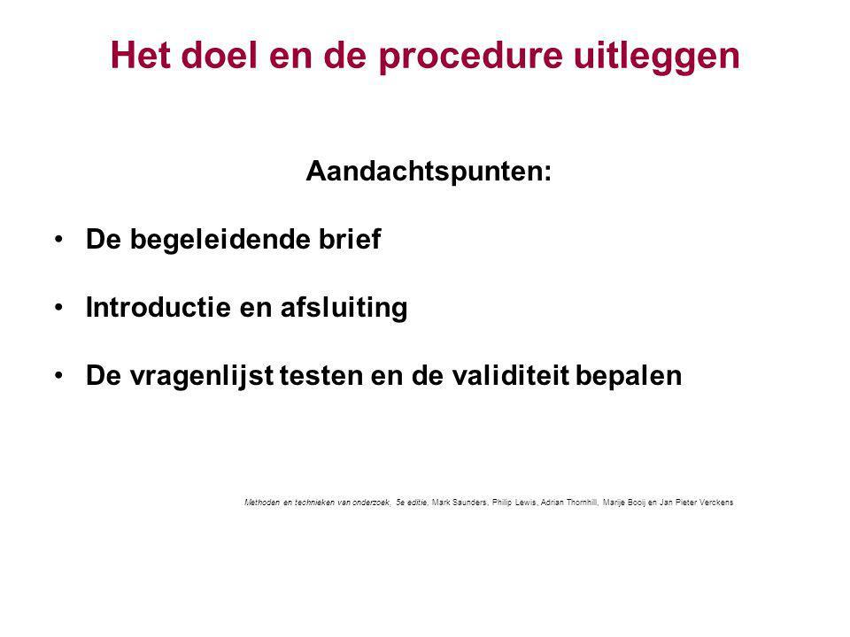 Het doel en de procedure uitleggen Aandachtspunten: De begeleidende brief Introductie en afsluiting De vragenlijst testen en de validiteit bepalen Met