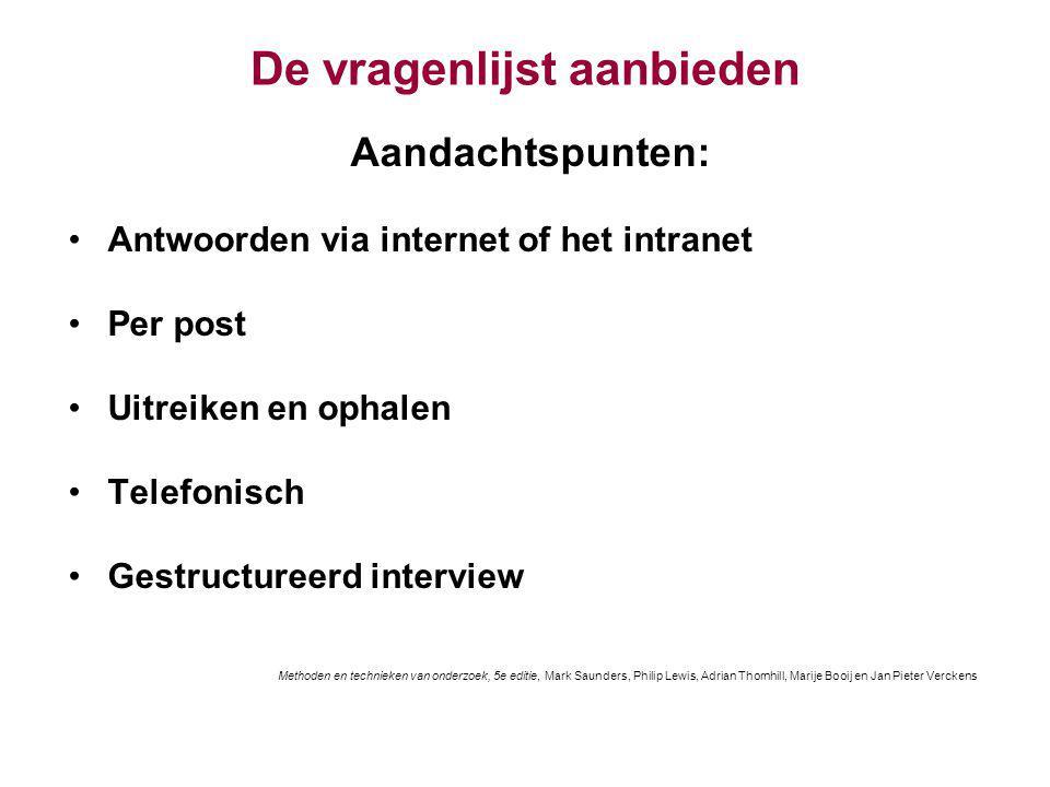 De vragenlijst aanbieden Aandachtspunten: Antwoorden via internet of het intranet Per post Uitreiken en ophalen Telefonisch Gestructureerd interview M