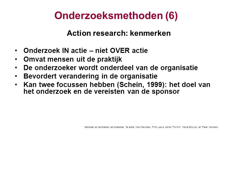 Onderzoeksmethoden (6) Action research: kenmerken Onderzoek IN actie – niet OVER actie Omvat mensen uit de praktijk De onderzoeker wordt onderdeel van