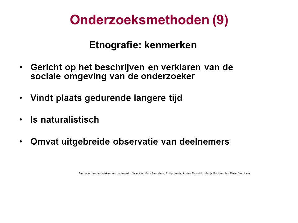 Onderzoeksmethoden (9) Etnografie: kenmerken Gericht op het beschrijven en verklaren van de sociale omgeving van de onderzoeker Vindt plaats gedurende