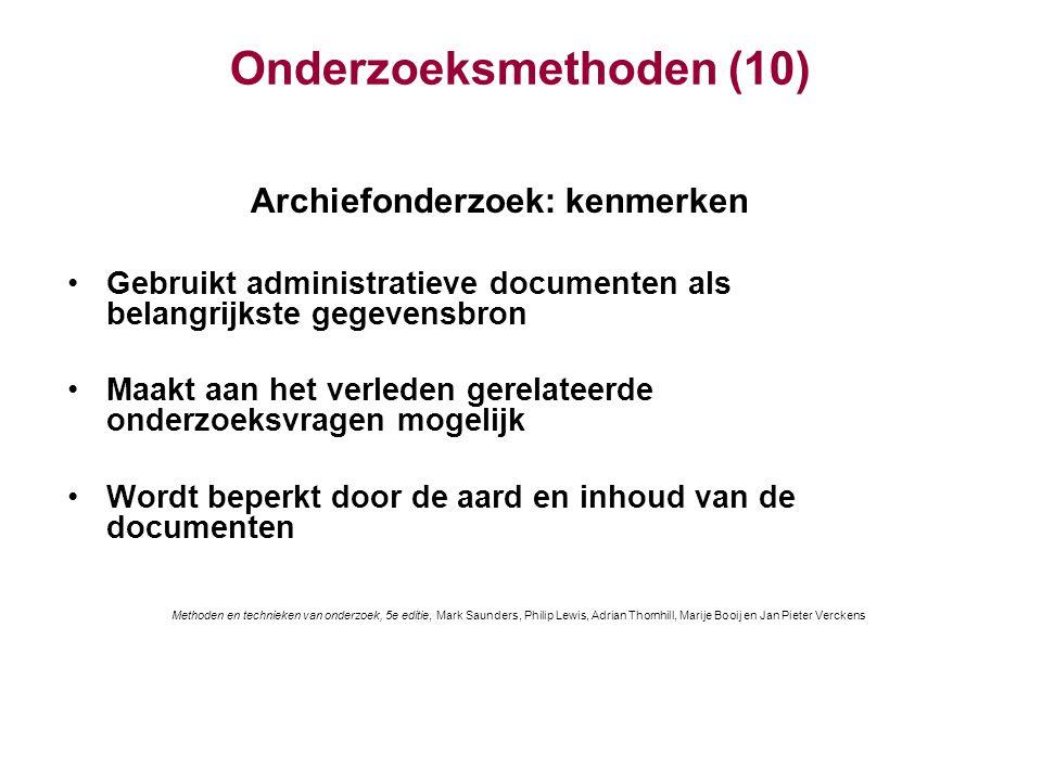 Onderzoeksmethoden (10) Archiefonderzoek: kenmerken Gebruikt administratieve documenten als belangrijkste gegevensbron Maakt aan het verleden gerelate