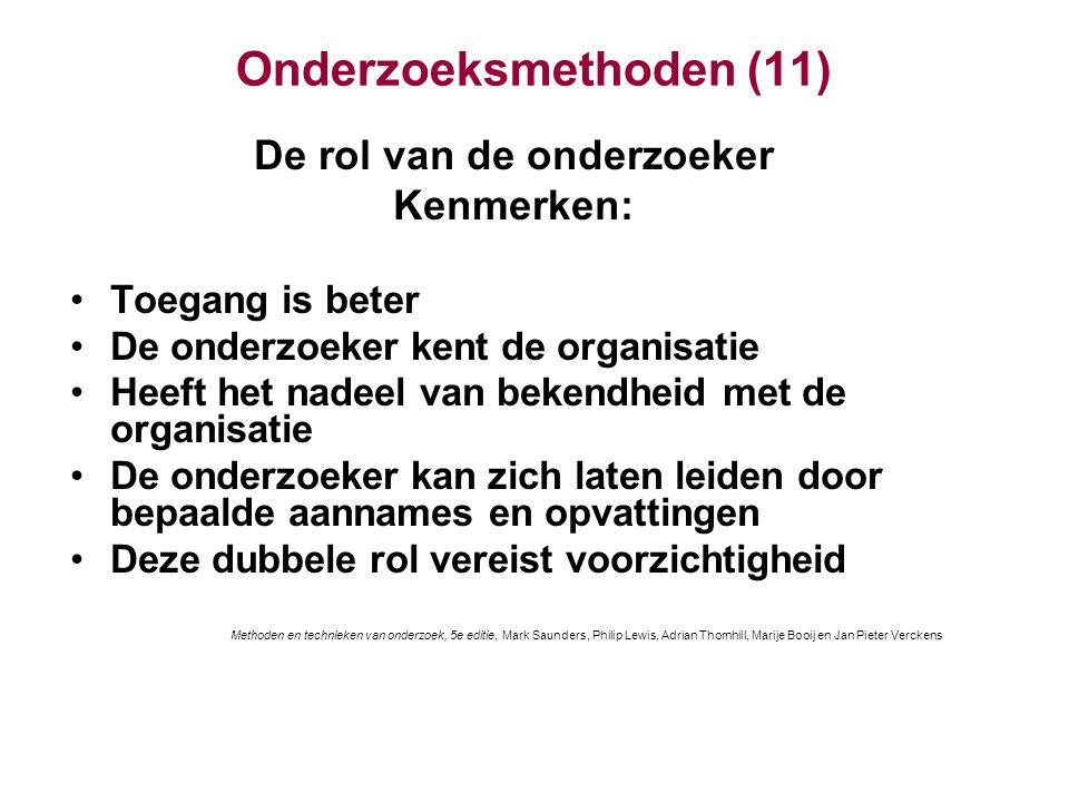 Onderzoeksmethoden (11) De rol van de onderzoeker Kenmerken: Toegang is beter De onderzoeker kent de organisatie Heeft het nadeel van bekendheid met d