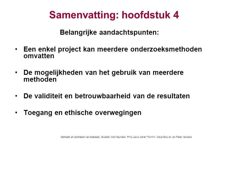 Samenvatting: hoofdstuk 4 Belangrijke aandachtspunten: Een enkel project kan meerdere onderzoeksmethoden omvatten De mogelijkheden van het gebruik van