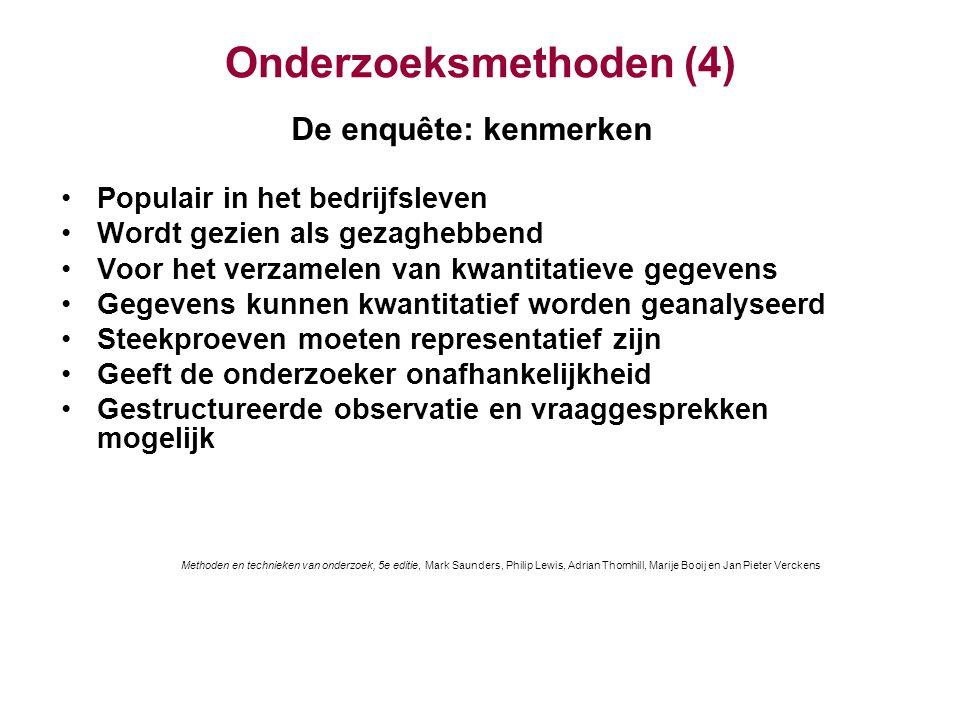 Onderzoeksmethoden (4) De enquête: kenmerken Populair in het bedrijfsleven Wordt gezien als gezaghebbend Voor het verzamelen van kwantitatieve gegeven