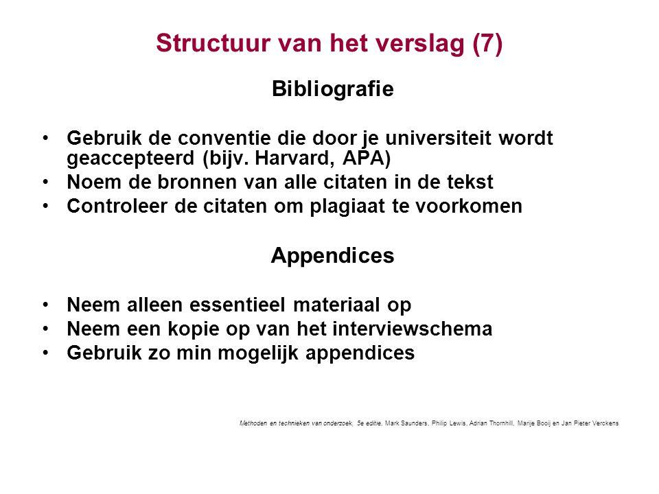 Structuur van het verslag (7) Bibliografie Gebruik de conventie die door je universiteit wordt geaccepteerd (bijv.