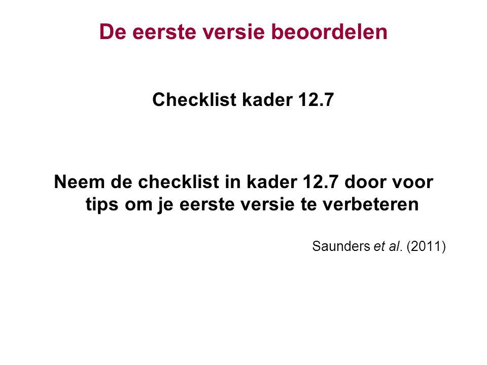 De eerste versie beoordelen Checklist kader 12.7 Neem de checklist in kader 12.7 door voor tips om je eerste versie te verbeteren Saunders et al.